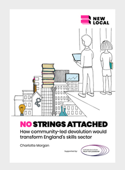 No Strings Attached - How community-led devolution would transform England's skills sector